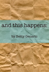 and this happens: by Betty Generic